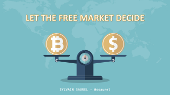 Politicians and Bankers, Stop Being Afraid of Bitcoin. Let the Free Market Decide.