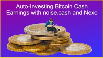 """Auto-Compounding"" BCH Earnings With noise.cash and Nexo"