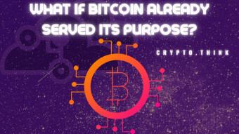 What if Bitcoin has Already Served It's Purpose?   Crypto.Think Discussions