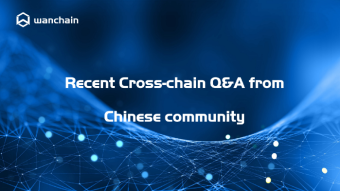 Wanchain  - Recent Crosschain Q&A from Chinese community