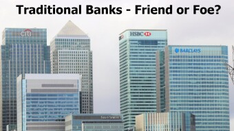 Traditional Banks - Friend or Foe?