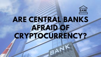 Are Central Banks Afraid of Cryptocurrency?