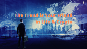 The Trend is Your Friend in Crypto and Life