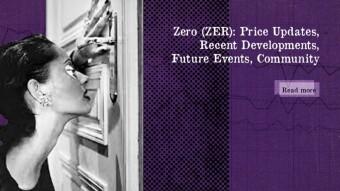 Zero (ZER): Price Updates, Recent Developments, Future Events, Community