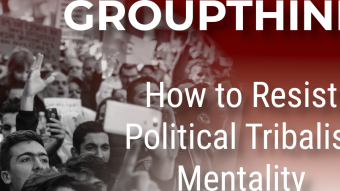 How to Fight Back Against Political Tribalism and Groupthink