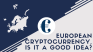 European cryptocurrency, is it a good idea?