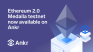 Ethereum 2.0 Medalla testnet node now available on Ankr!