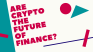 Are cryptocurrencies the future of finance?