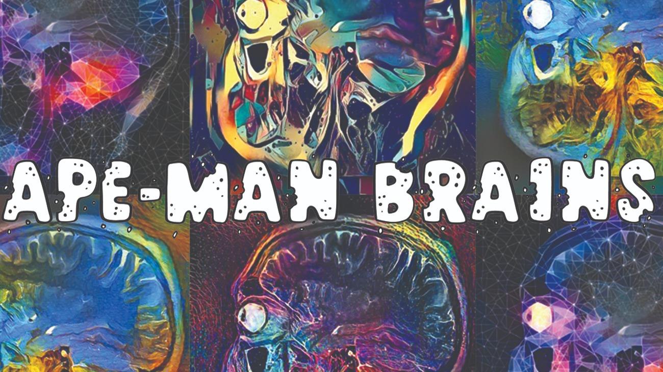 Ape Man Brains