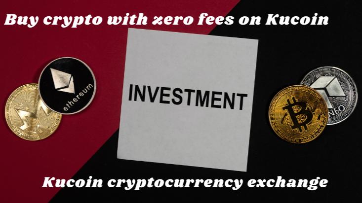 Kucoin exchange | Buy crypto with zero fees