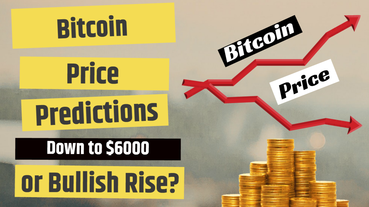 Bitcoin Price Predictions Down to $6000 or a Bullish Rise
