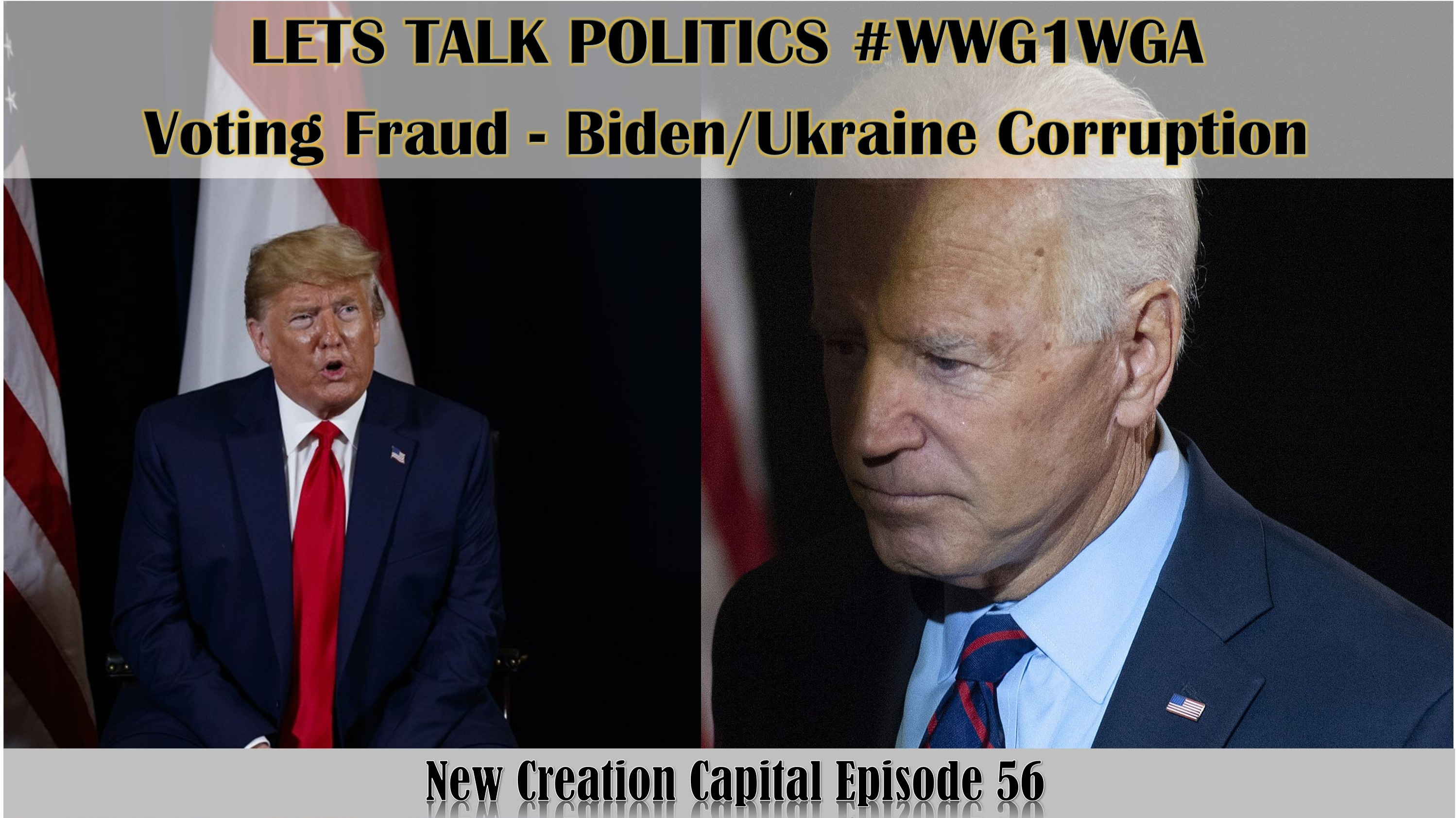 Episode 56: Lets Talk Politics, Q, Voting Fraud, Biden/Ukraine #WWG1WGA