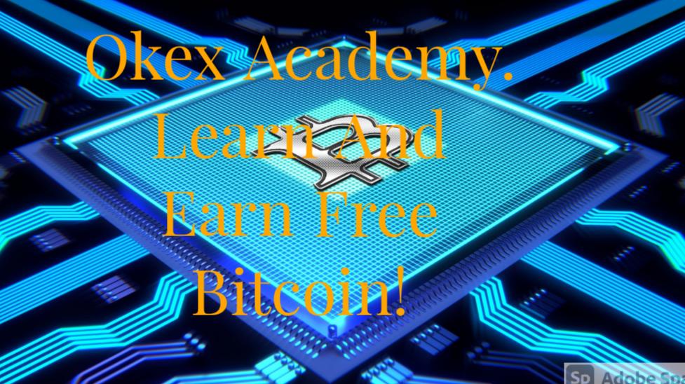 Okex Academy, Learn And Earn Free Bitcoin.