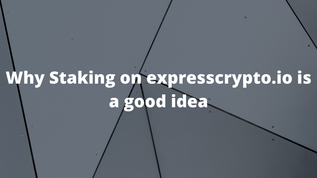 Why Staking on expresscrypto.io is a good idea
