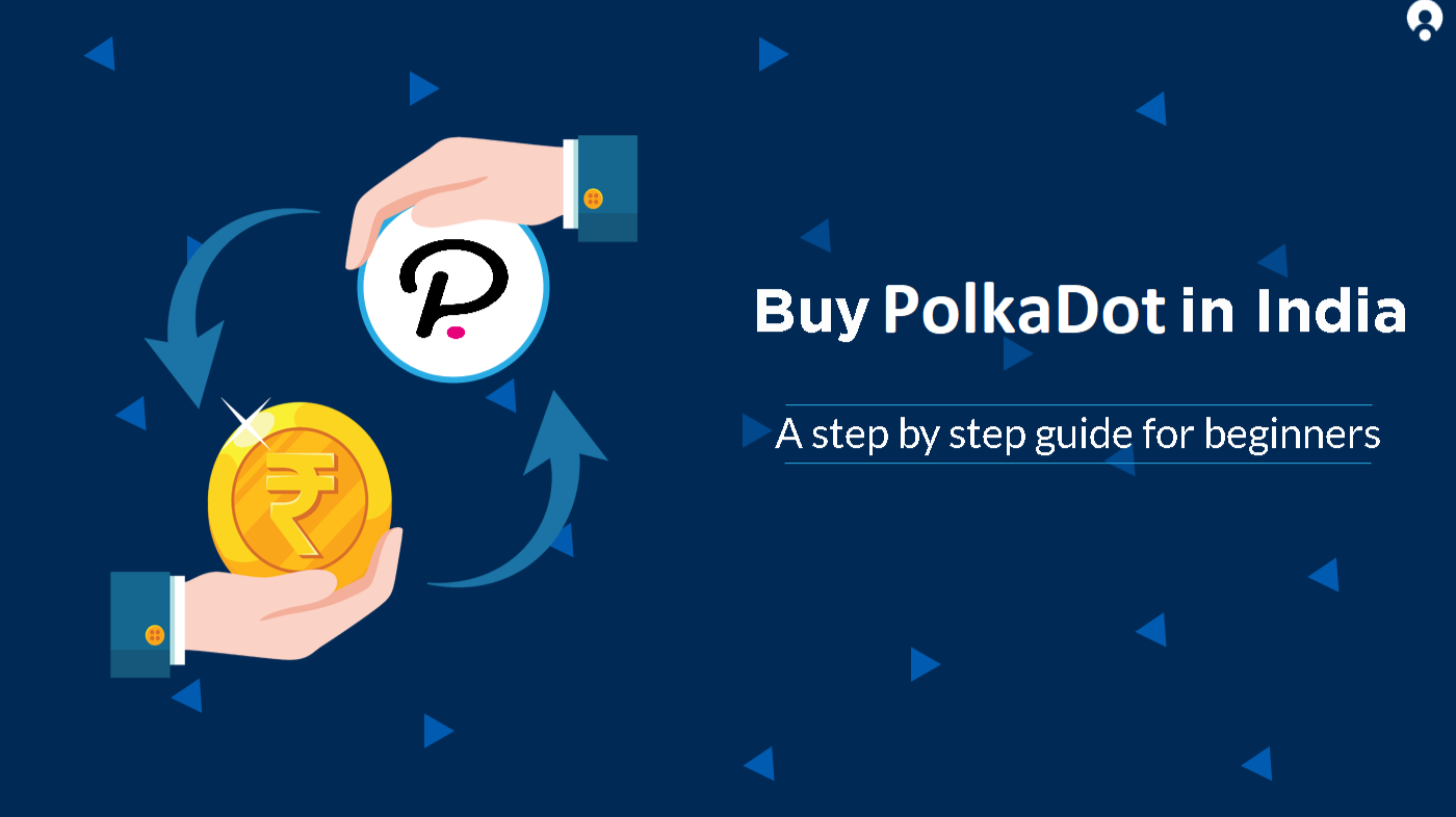 Buy Polkadot (DOT) Token in India — Step by Step Guide For Beginners
