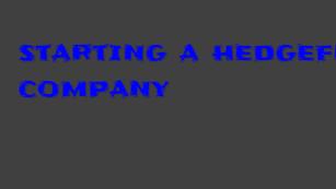 Hedgefund company: Learn how you can start a hedgefund company