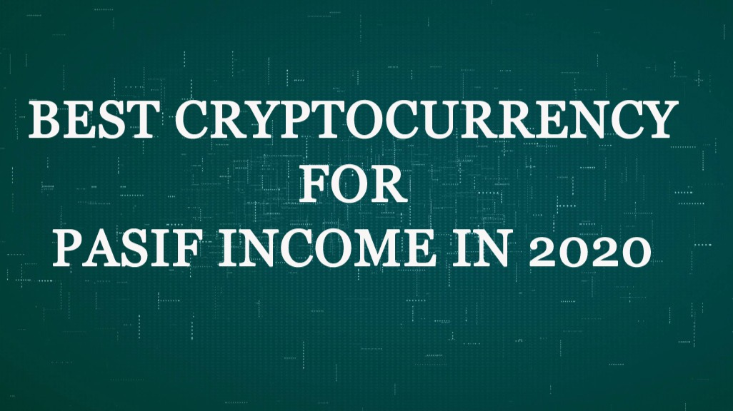Best Cryptocurrency 2020.The Best Passive Income With Cryptocurrency In 2020