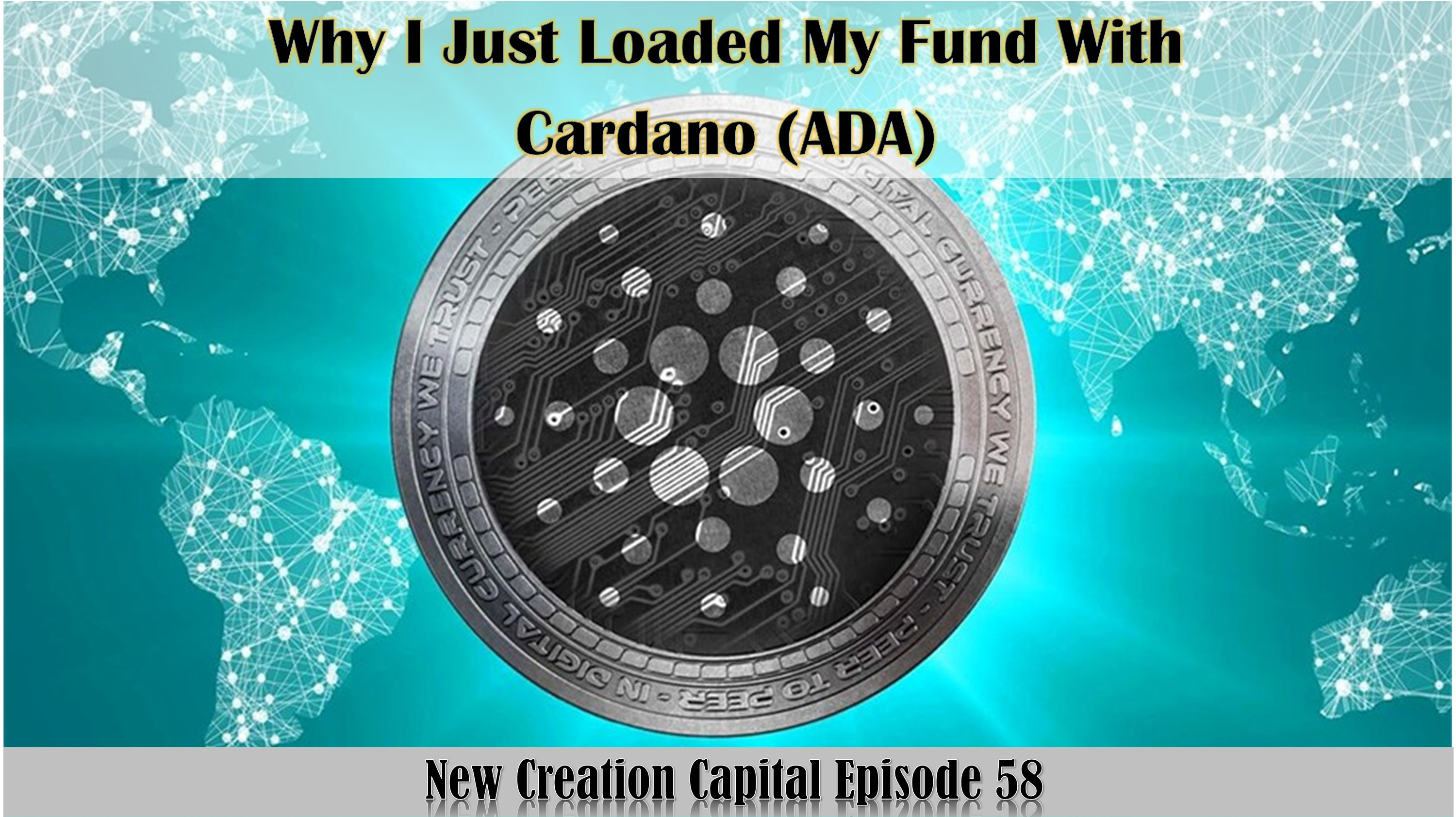 Episode 58: Why I Just Loaded My Bags With Cardano (ADA)