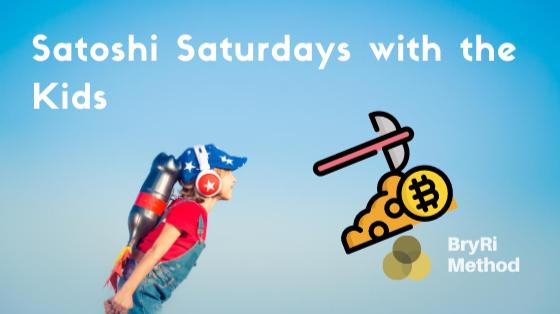 Satoshi Saturdays with the Kids