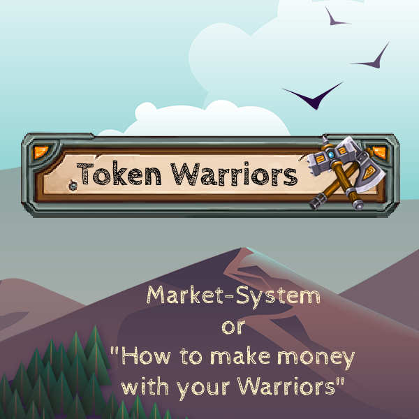 "TokenWarriors - All about the Market-System and ""how to make money"" with your Warriors"
