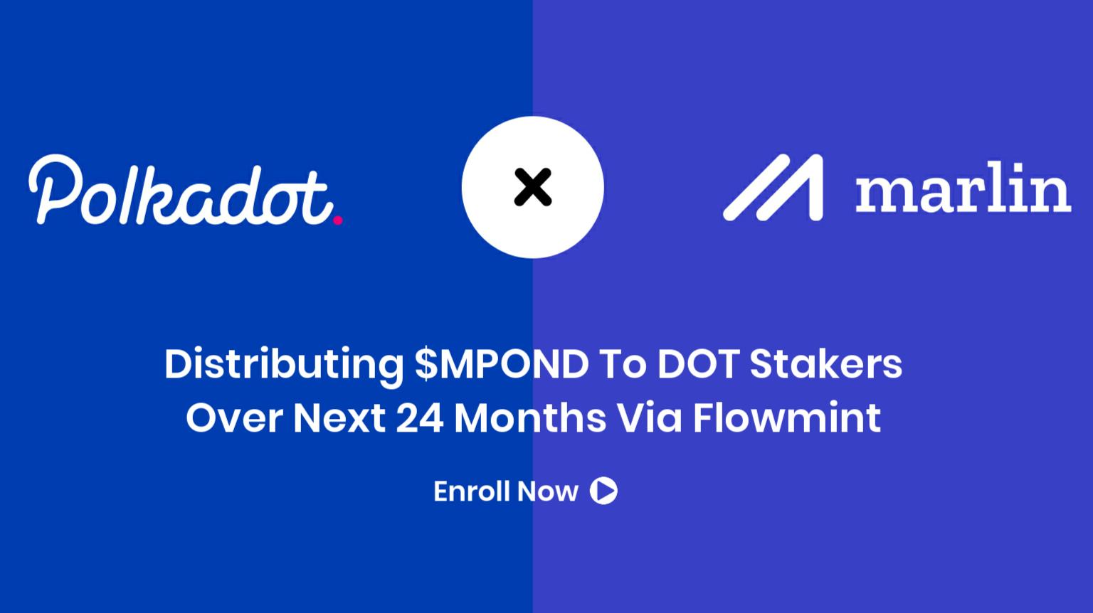 Marlin Flowmint - Distribution of MPOND token to Polkadot DOT Stakers & Validators - Enroll Now - Marlin Protocol - Polkadot Network