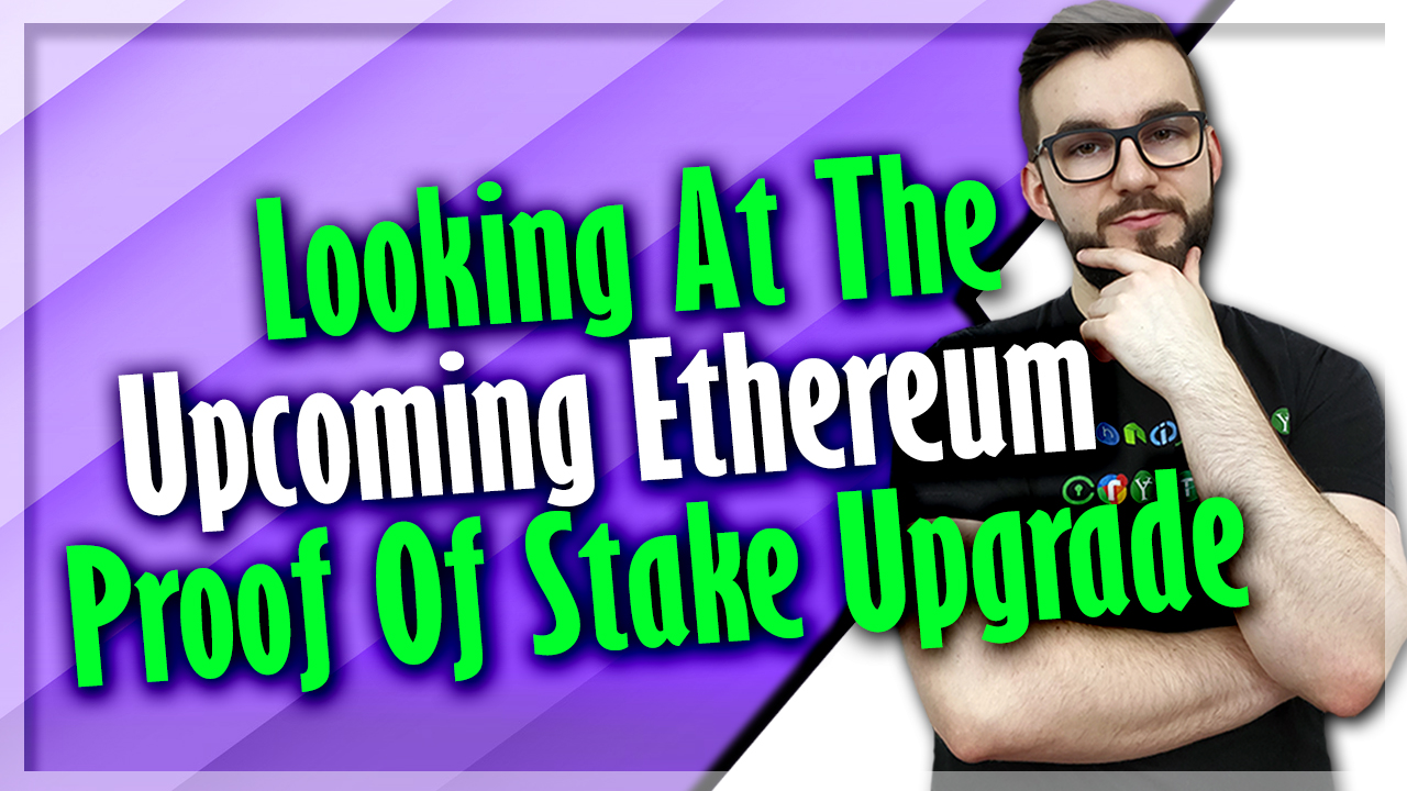 Looking At The Upcoming Ethereum Proof Of Stake Upgrade