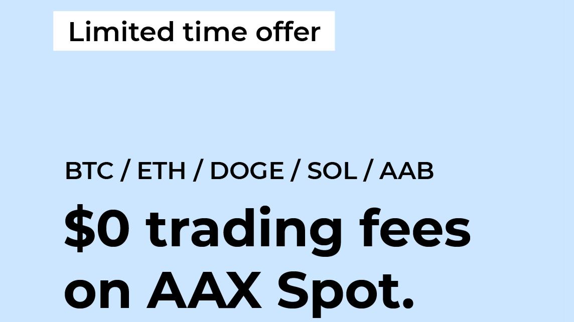 $0 trading fees on AAX Spot! * +$110 Bonus