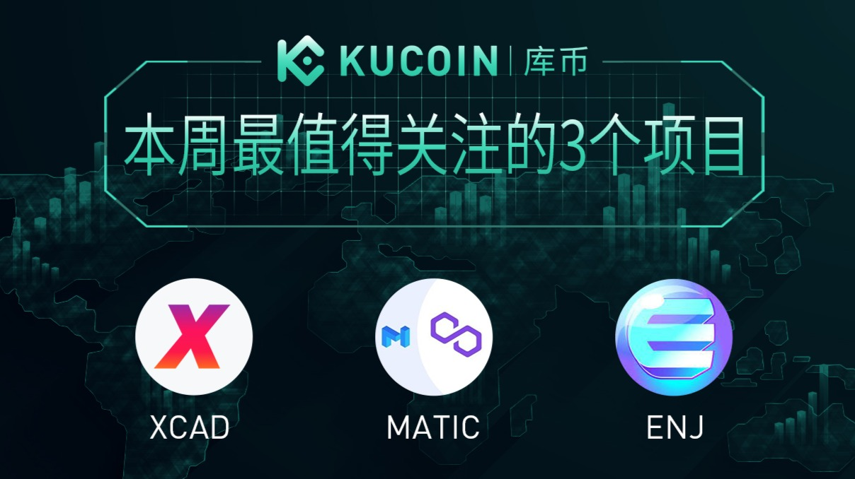 3 Altcoins To Keep Tabs On — XCAD, MATIC, ENJ  KuCoin Weekly Review Issue #23