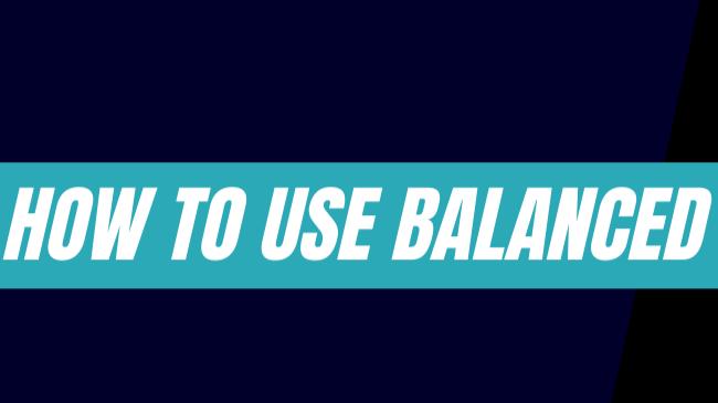 How to use balanced