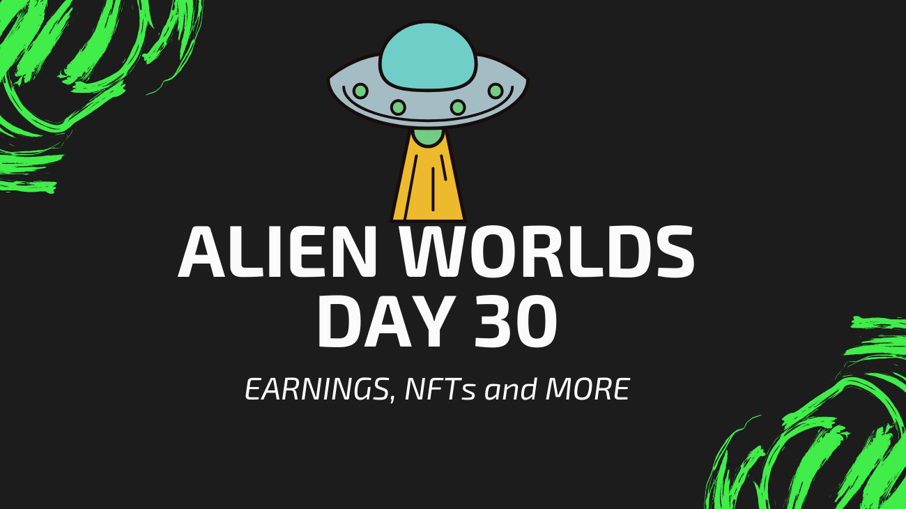 30 Days on Alien Worlds - Earnings, NFTs, CPU Outages and More