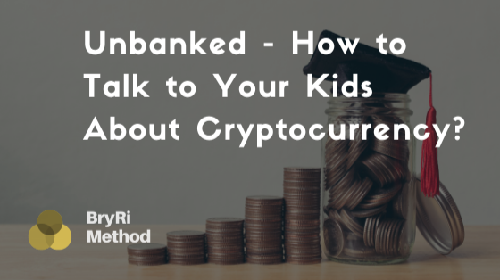 Unbanked - How to Talk to Your Kids About Cryptocurrency?