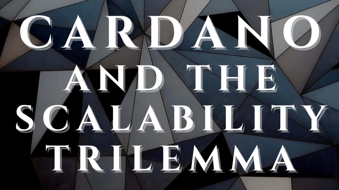 Cardano Scalability Trilemma