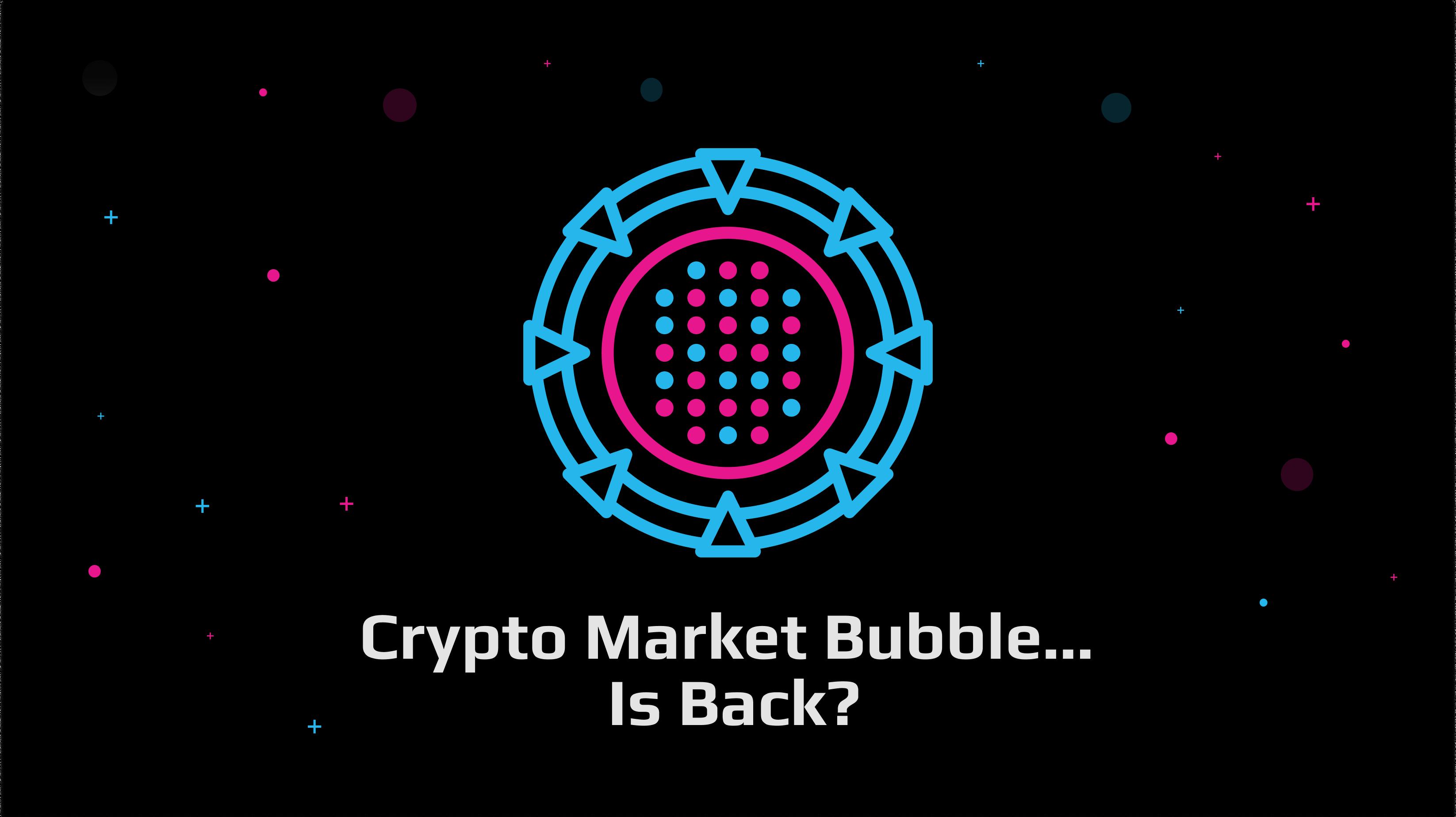 Crypto Market Bubble... Is Back?