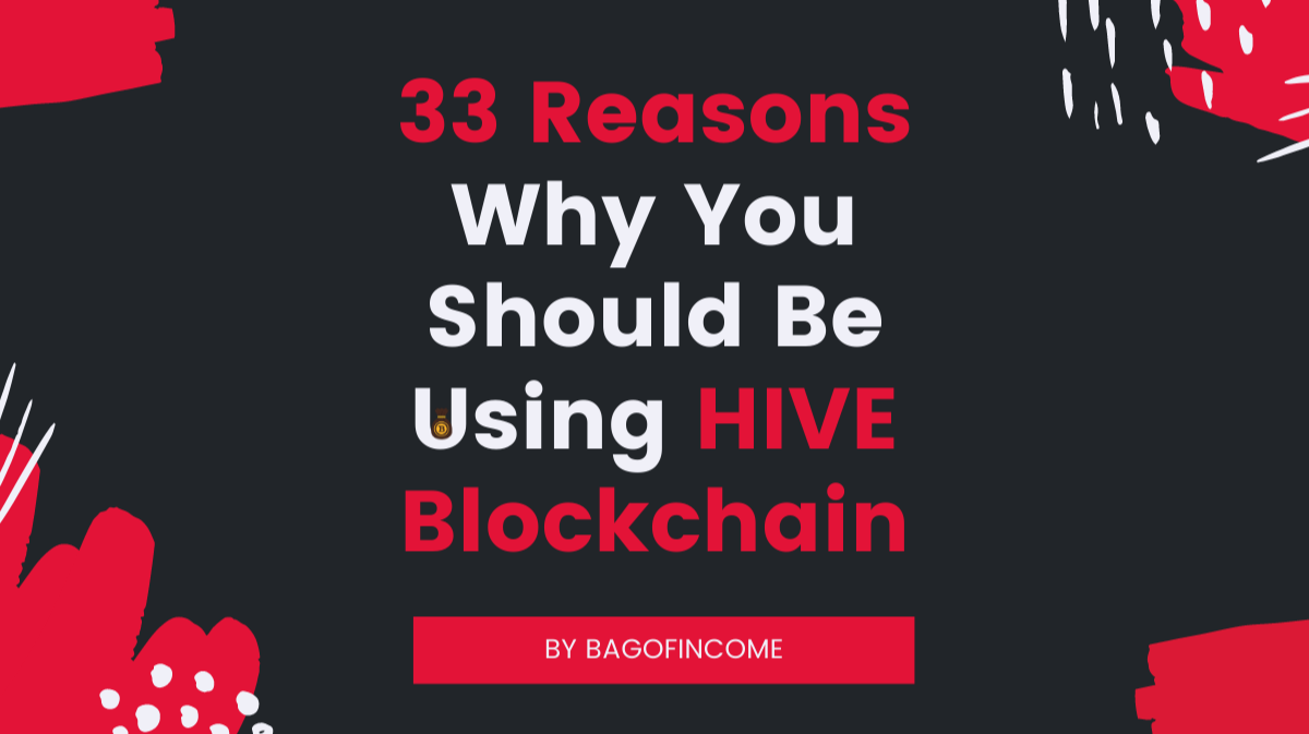 33 Reasons Why You Should Be Using HIVE Blockchain