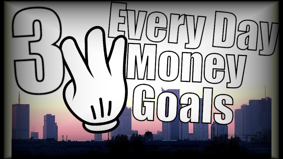3 three ever day daily money goals you should already have
