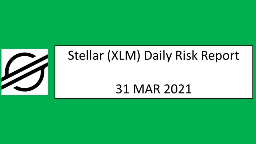 31 March 2021 (WED)- Stellar Lumen (XLM) Daily Risk Report