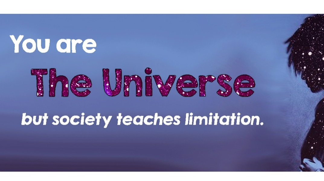 You Are the Universe, but Society Teaches Limitation