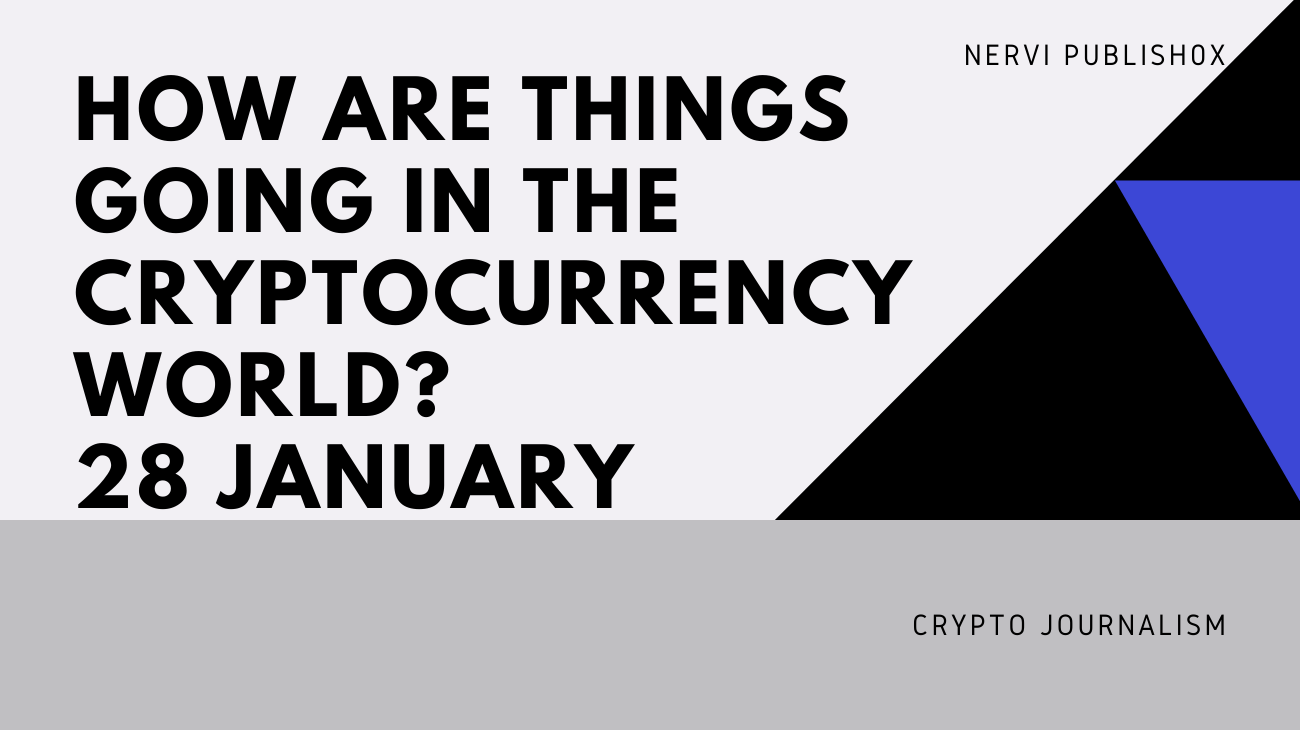 How are things going in the cryptocurrency world? 28 January