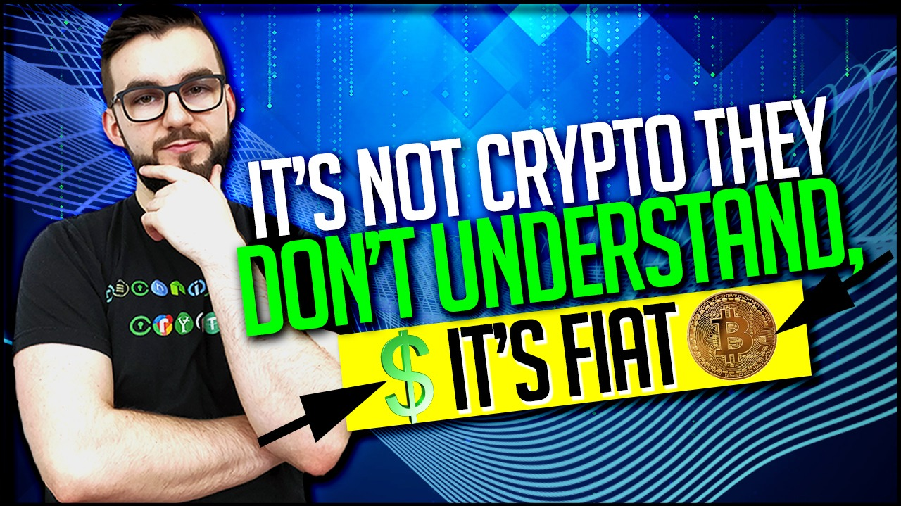 It's Not Crypto They Don't Understand, It's Fiat