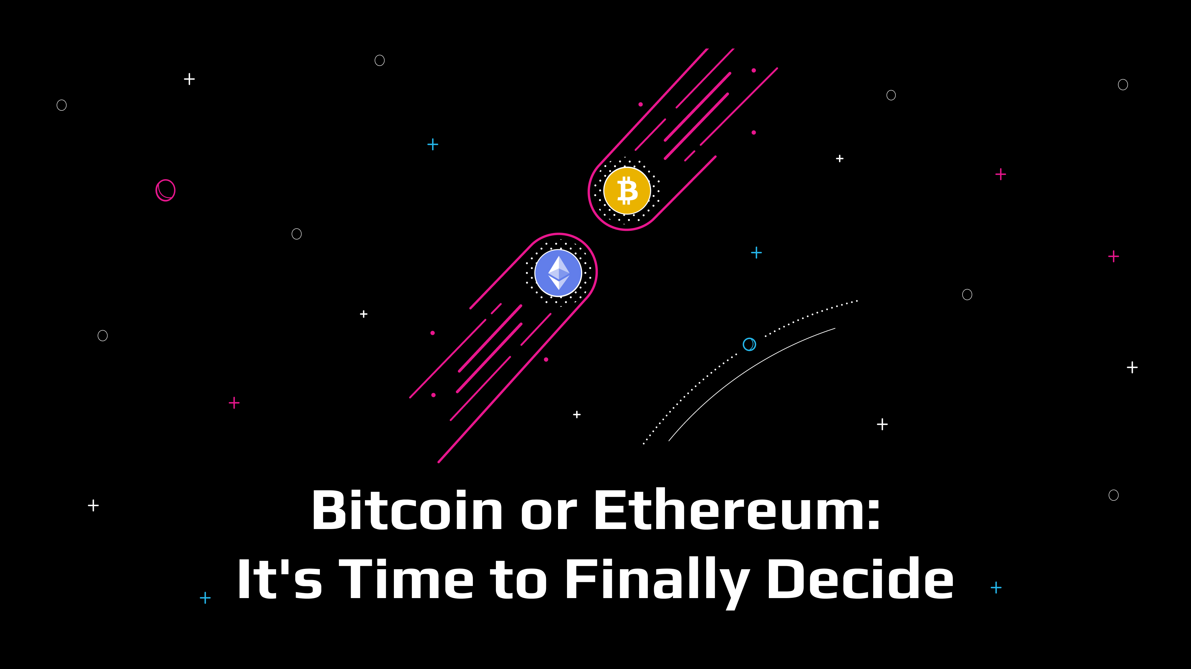 Bitcoin or Ethereum: It's Time to Finally Decide