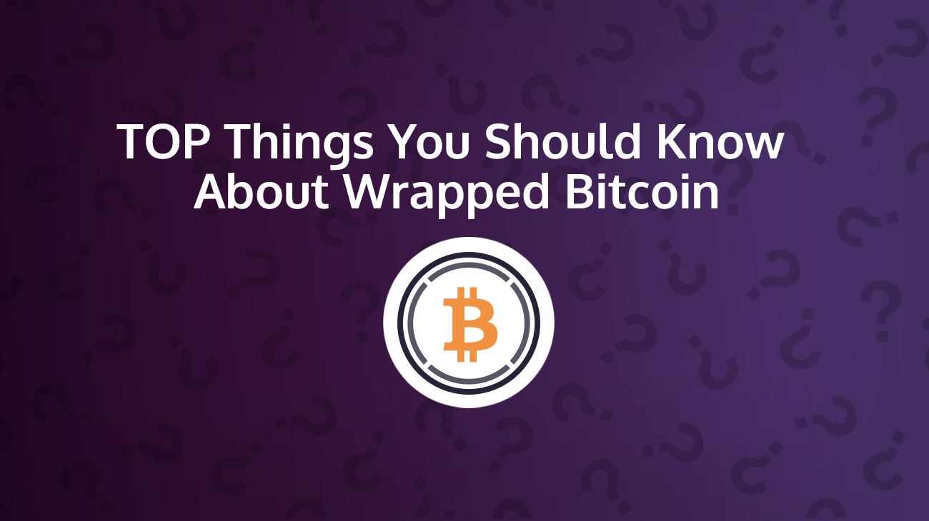Top Things You Should Know About Wrapped Bitcoin (WBTC)