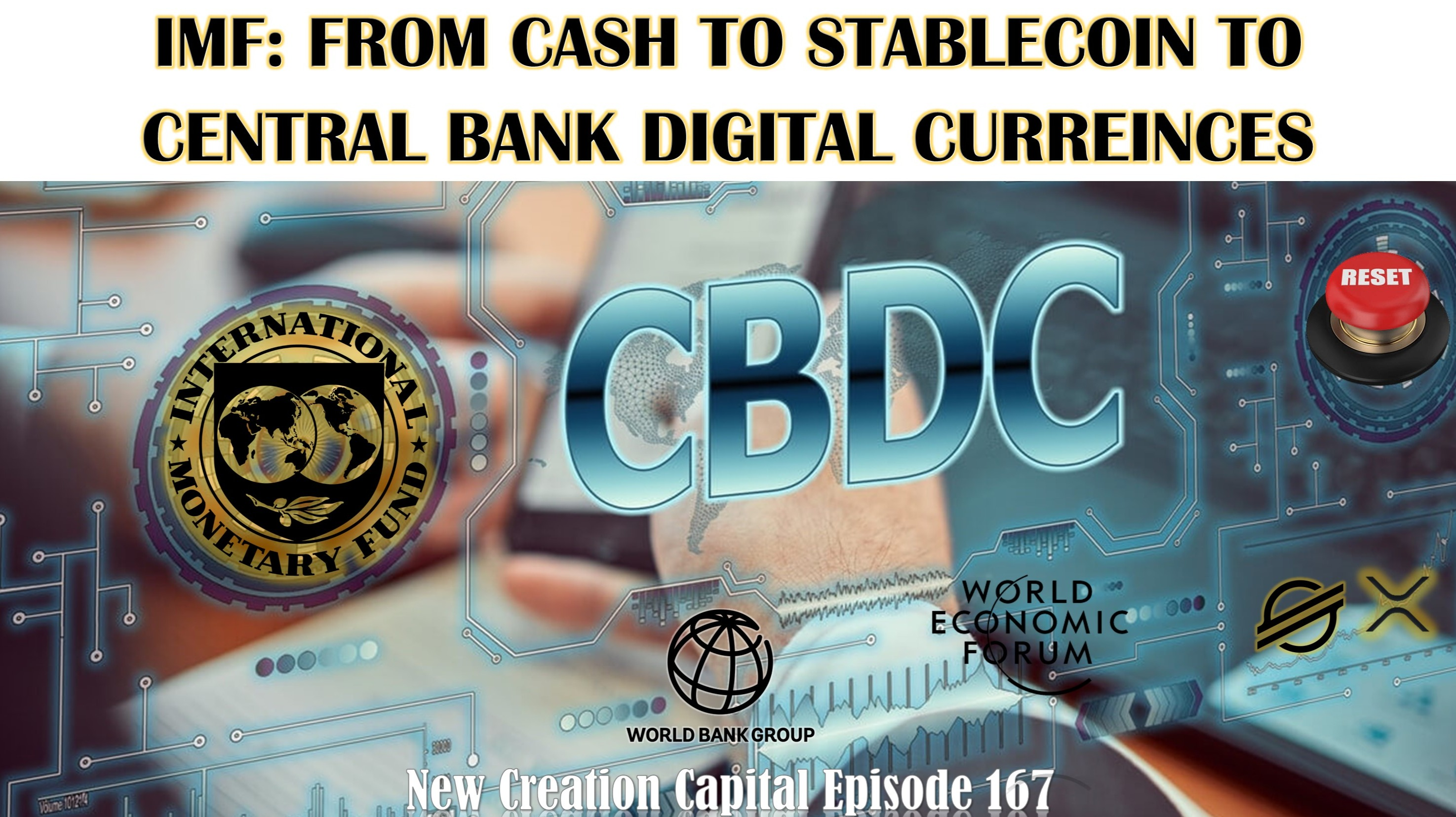 Episode 167: 💱XRP 💲XLM 👁‍🗨IMF: Cash➡Stable coins➡Central Bank Digital Currencies➡The Great Reset🛑