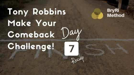 Day 7 of 7 recap ==> Tony Robbins - Journey to Breakthrough (Integration)