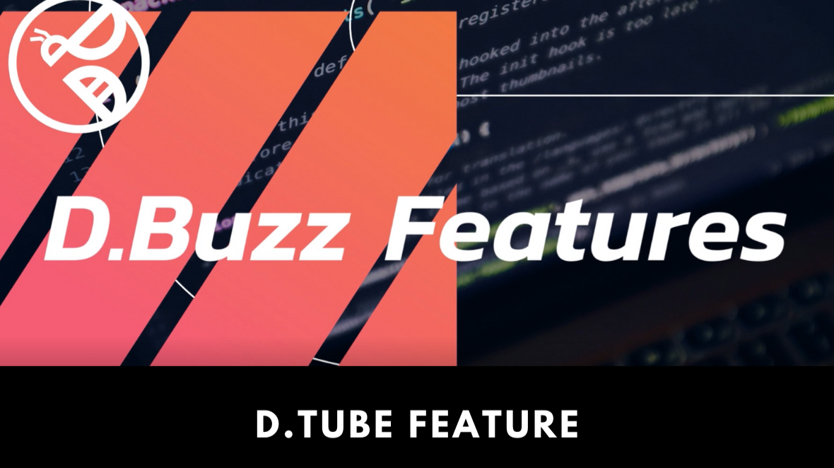 D.Buzz Features : D.Tube