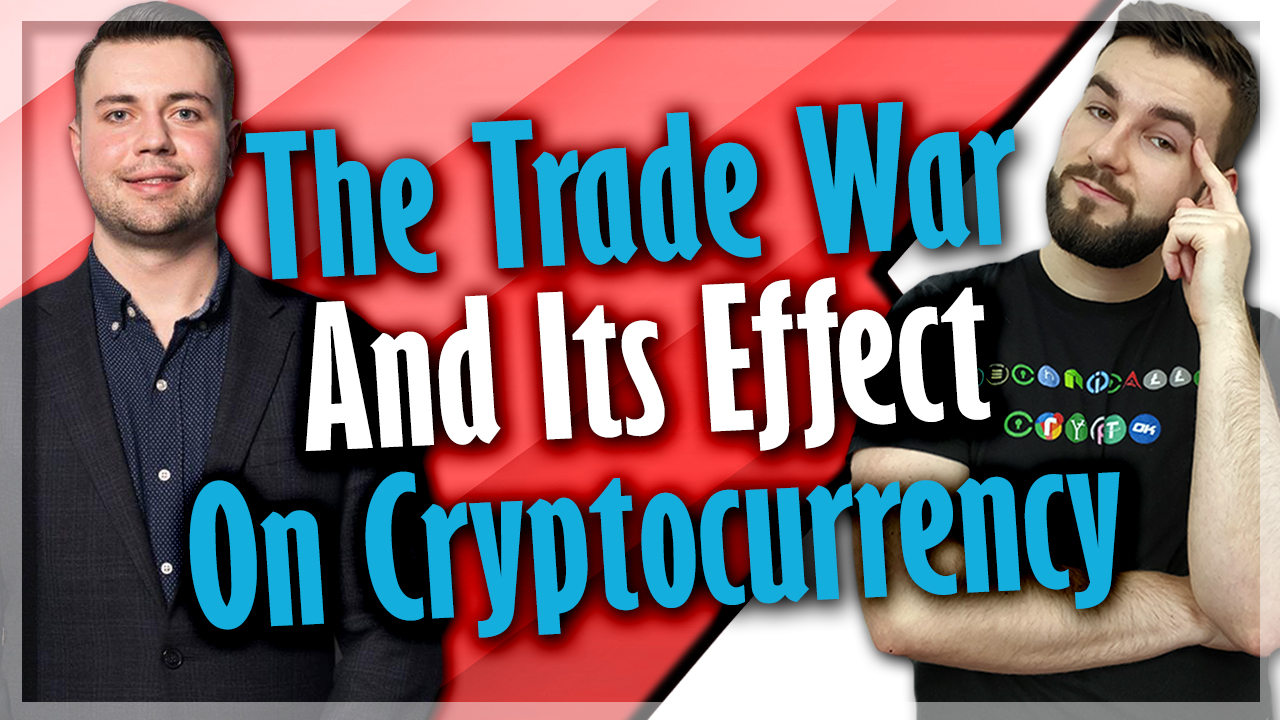 The Trade War And Its Effect On Cryptocurrency