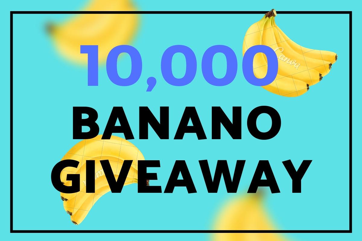 10,000 BANANO Giveaway!