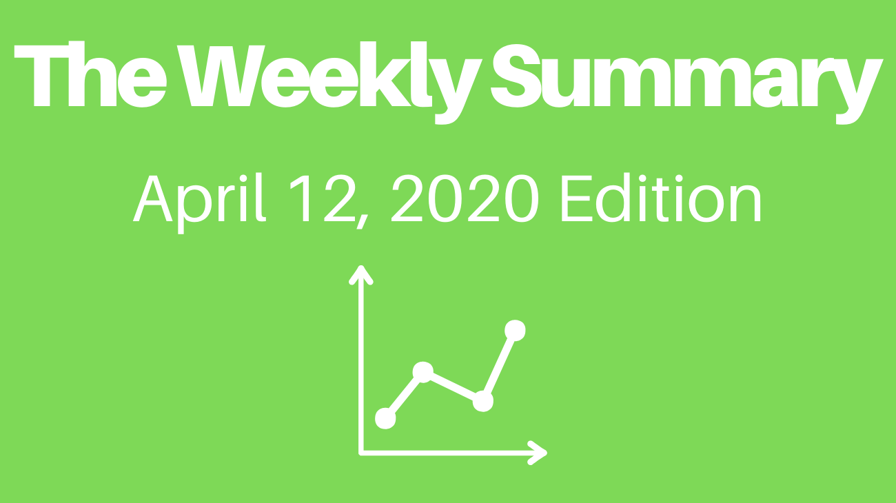 The Weekly Summary - 4/12/2020 Edition