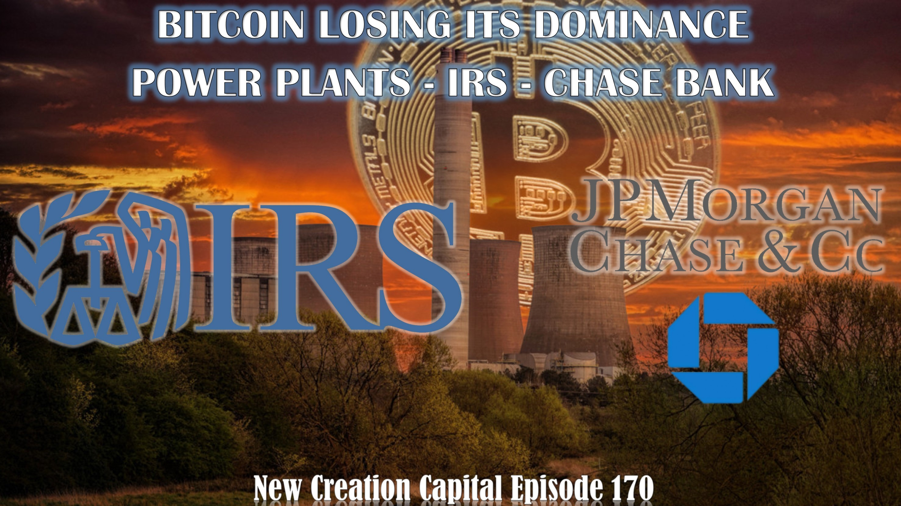 Episode 170: 💲 Bitcoin losing its dominance? ☢ Power Plants - 🛑IRS - 👁‍🗨Chase Bank