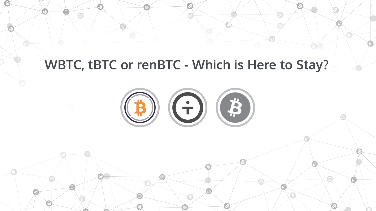 WBTC, tBTC, or renBTC - Which One is Here to Stay?