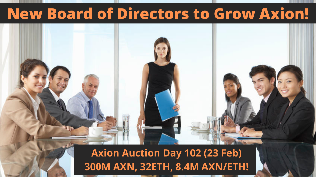 Axion Auction Day 102 (23 Feb) 300M AXN, 32ETH, 8.4M AXN/ETH! New Board of Directors to Grow Axion!